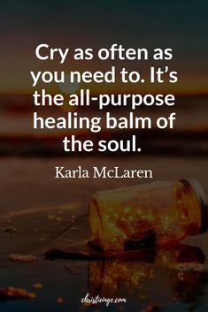 Karla McLaren quote about feelings and emotions. -- Cry as often as you need to. It's the all-purpose healing balm of the soul. Real Life Quotes, Motivational Quotes For Life, Self Love Quotes, Love Yourself Quotes, Inspiring Quotes About Life, Wife Quotes, Friend Quotes, Quotes Quotes, Inspirational Quotes