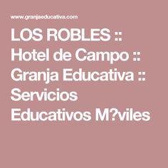 LOS ROBLES :: Hotel de Campo :: Granja Educativa :: Servicios Educativos M�viles