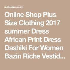 Online Shop Plus Size Clothing 2017 summer Dress African Print Dress Dashiki For Women Bazin Riche Vestidos Femme Dress Plus Size BRW WY733 | Aliexpress Mobile