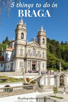 Read about the top 5 things to do in Braga, Portugal: