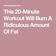 This 20-Minute Workout Will Burn A Ridiculous Amount Of Fat