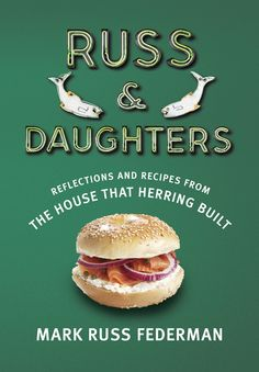 Russ & Daughters: Reflections And Recipes From The House That Herring Built, by Mark Russ Federman
