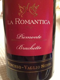 Vinchio-Vaglio Serra La Romantica Red Piemonte Brachetto 2011 (this was amazing)