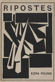 Dorothy Shakespear designed The Vorticism-inspired cover of art for Pound´s 1915 Ripostes