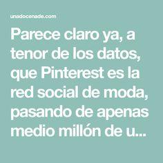 Parece claro ya, a tenor de los datos, que Pinterest es la red social de moda, pasando de apenas medio millón de usuarios en julio ...