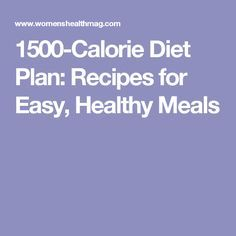 1500-Calorie Diet Plan: Recipes for Easy, Healthy Meals