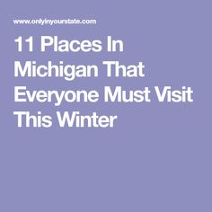 11 Places In Michigan That Everyone Must Visit This Winter