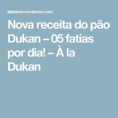 Nova receita do pão Dukan – 05 fatias por dia! – À la Dukan