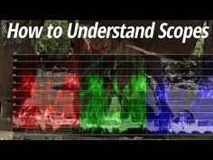 Learn How to Read 6 Different Scopes to Ensure Proper Exposure and Color Balance