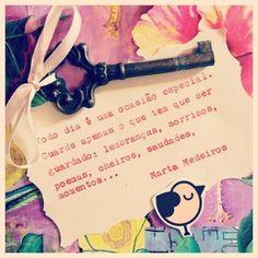 Todo dia é uma ocasião especial. Guarde apenas o que tem que ser guardado: lembranças, sorrisos, poemas, cheiros, saudades, momentos… (Martha Medeiros)