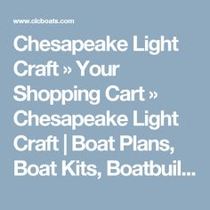 Chesapeake Light Craft » Your Shopping Cart » Chesapeake Light Craft | Boat Plans, Boat Kits, Boatbuilding Supplies, Boat Kit, Kayak Kit, Canoe Kit, Sailboat Kit