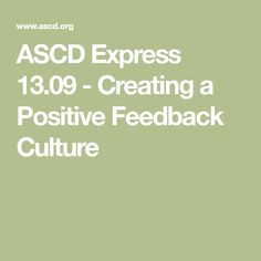 ASCD Express 13.09 - Creating a Positive Feedback Culture