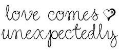 love comes unexpectedlly <3