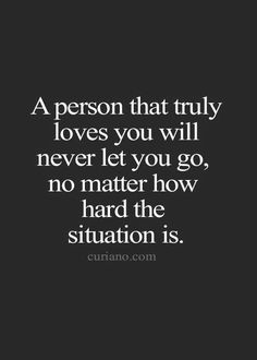 A person that truly loves you will never let you g...