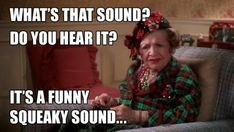 What's that sound? It's a funny squeaky sound... National Lampoon's Christmas Vacation