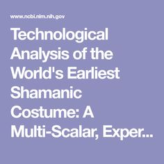 Technological Analysis of the World's Earliest Shamanic Costume: A Multi-Scalar, Experimental Study of a Red Deer Headdress from the Early Holocene...  - PubMed - NCBI
