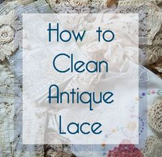 How to Clean Antique Lace (and Other Delicate Fibers) - Really
