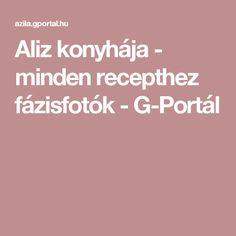 Aliz konyhája - minden recepthez fázisfotók - G-Portál Portal, Minden