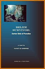 Belize Survivor : Dark Side of Paradise by Nancy Koerner...a must read ( written as fiction, but based on a true story )
