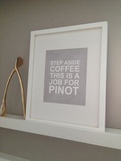 """Typography Print """"Step aside coffee this is a job for pinot"""" - Size 8x10. $15.00, via Etsy."""