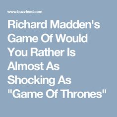 "Richard Madden's Game Of Would You Rather Is Almost As Shocking As ""Game Of Thrones"""