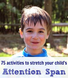 75 Activities to Stretch Your Child's Attention Span