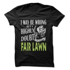 From Fair Lawn I May Be Wrong But I Highly Doubt T-Shirts, Hoodies. Check Price Now ==► https://www.sunfrog.com/LifeStyle/From-Fair-Lawn-Doubt-Wrong-99-Cool-City-Shirt-.html?id=41382