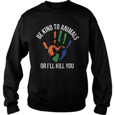 Be kind to animals or i'll kill you sweatshirt