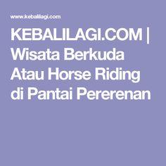 KEBALILAGI.COM  |  Wisata Berkuda Atau Horse Riding di Pantai Pererenan