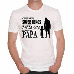 Tshirt Certains Super Heros Ne Porte Pas De Cape On Les Appelle Papa #FêteDesPères #Papa