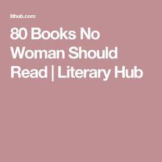 80 Books No Woman Should Read | Literary  Hub