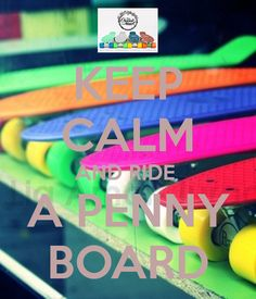 keep calm and ride a penny skateboard