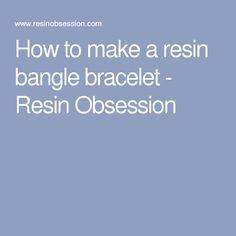 How to make a resin bangle bracelet - Resin Obsession