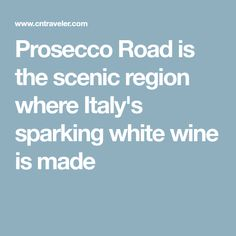 Prosecco Road is the scenic region where Italy's sparking white wine is made