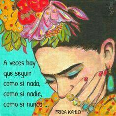 Ay Frida ! Siempre con frases tan acertadas ...