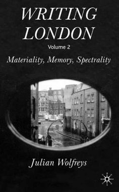 Writing London, Volume 2: Materiality, Memory, Spectrality