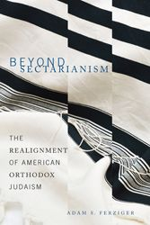 Beyond Sectarianism: The Realignment of American Orthodox Judaism by Adam S. Ferzinger   Jewish Book Council