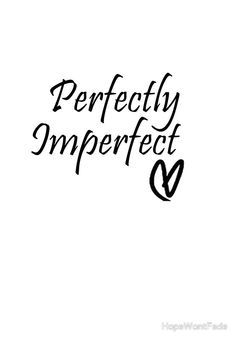 'Perfectly Imperfect' Poster by HopeWontFade Meaningful Tattoo Quotes, Tattoo Quotes For Women, Woman Quotes, Life Quotes, Good Tattoo Quotes, Rib Tattoos For Women Quotes, Inspiring Quote Tattoos, Meaningful Tattoos For Women, Strong Woman Tattoos