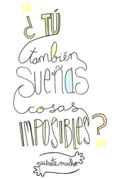 Láminas Positivas de QuiéreteMucho: ¿Tú también sueñas cosas imposibles?----} @quieretemucho_