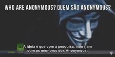 Who are Anonymous? Quem são Anonymous? - AnonymousBr4sil - Estamos em todos os lugares!