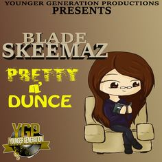 BLADE SKEEMAZ - PRETTY N DUNCE - YOUNG GENERATION PRODUCTION