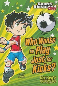 Who Wants to Play Just for Kicks? (Sports Illustrated Kids Victory School Superstars) by Chris Kreie et al., http://www.amazon.com/dp/1434230791/ref=cm_sw_r_pi_dp_OPWtub0WDJ7FK