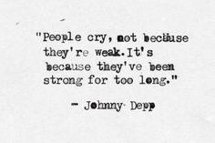 """""""La gente llora, no porque sea débil; sino porque ha sido fuerte por mucho tiempo""""."""