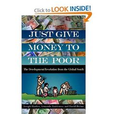 Just Give Money to the Poor: The Development Revolution from the Global South: Joseph Hanlon, Armando Barrientos, David Hulme