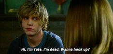 "American Horror Story: Murder House, season 1, episode 10, ""Smoldering Children,"" aired 7 December 2011. Tate Langdon is played by Evan Peters and Violet Harmon is played by Taissa Farmiga. Violet: ""So, all this time, I thought I was protecting you. But you were protecting me."" Tate: ""That's all I ever wanted to do, since I first saw you."" Violet: ""So why'd you keep it a secret?"" Tate: ""'Hi, I'm Tate. I'm dead. Wanna hook up?' I don't think so."""