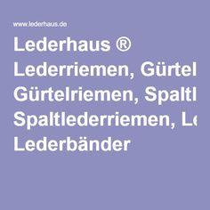 Lederhaus ® Lederriemen, Gürtelriemen, Spaltlederriemen, Lederbänder