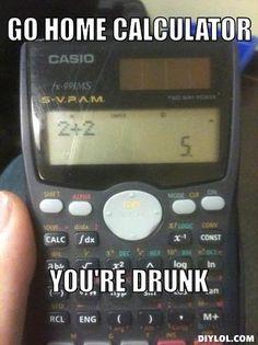 Go Home You're Drunk Meme   drunk-calculator-meme-generator-go-home-calculator-you-re-drunk-a795fd ...