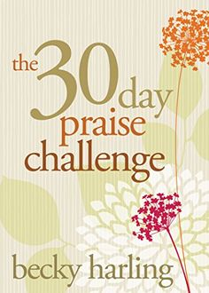 BOOK REVIEW: The 30-Day Praise Challenge by Becky Harling. Good way to start the day - 4 stars. Click on pic for my review.