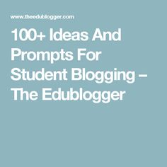 100+ Ideas And Prompts For Student Blogging – The Edublogger