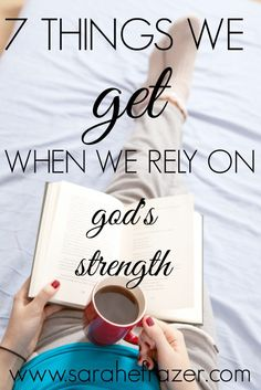7 Things We Get When We Rely on God's Strength - Sarah E. Frazer